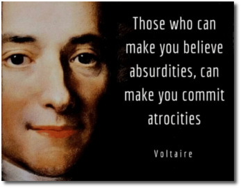 Voltaire says that those who can make you believe absurdities can make you commit atrocities (t=6:40)